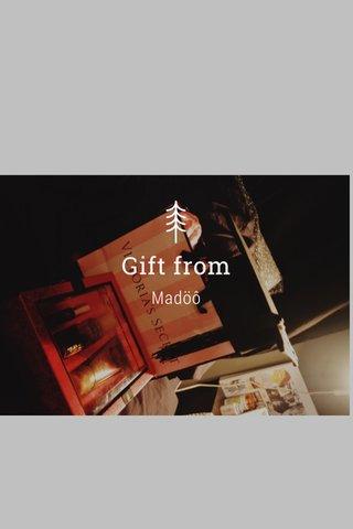 Gift from Madöô