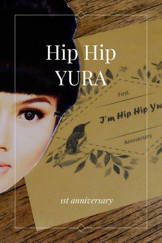 Hip Hip YURA 1st anniversary