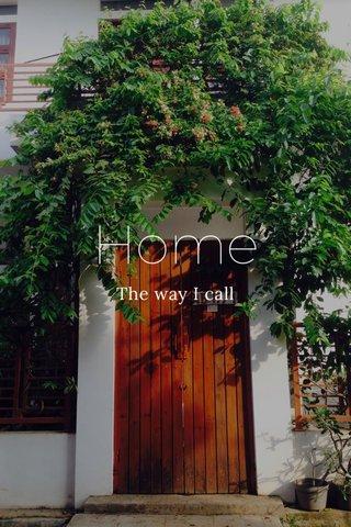 Home The way I call
