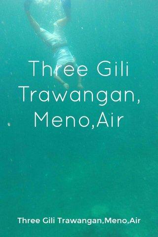 Three Gili Trawangan, Meno,Air Three Gili Trawangan,Meno,Air