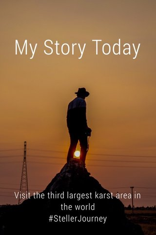 My Story Today Visit the third largest karst area in the world #StellerJourney
