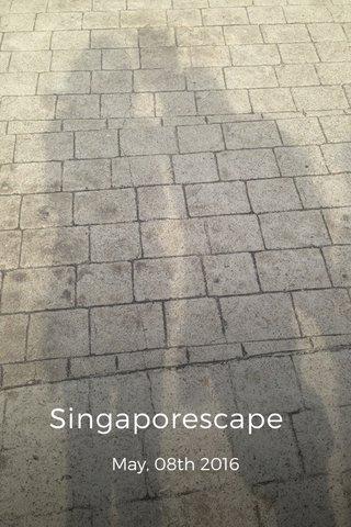 Singaporescape May, 08th 2016