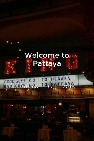 Welcome to Pattaya Pattaya, Thai , 2016