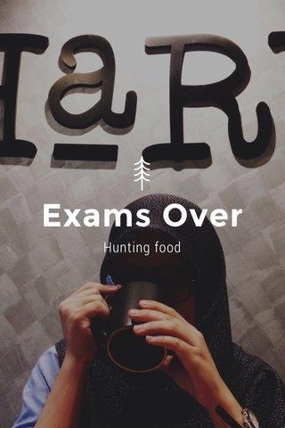Exams Over Hunting food