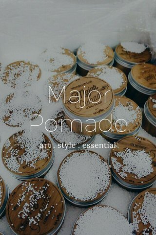 Major Pomade art . style . essential