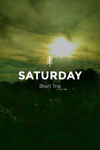 SATURDAY Short Trip