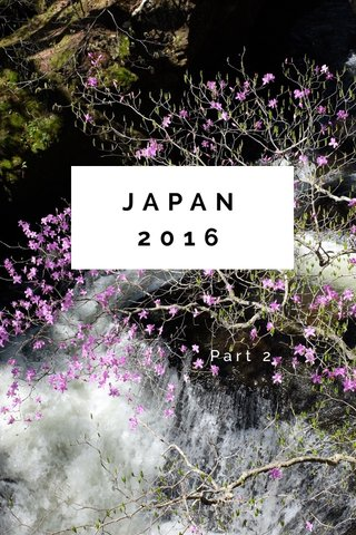 JAPAN 2016 Part 2