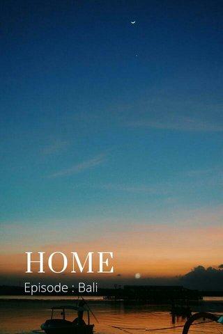 HOME Episode : Bali