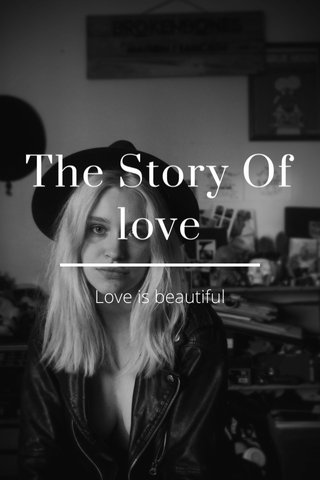 The Story Of love Love is beautiful