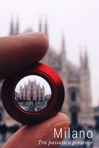 Milano Tra passato e presente