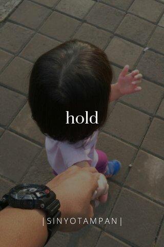 hold |SINYOTAMPAN|