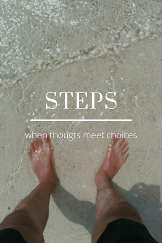STEPS when thougts meet choices