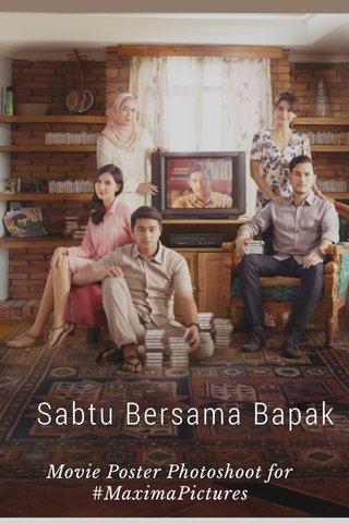 Sabtu Bersama Bapak Movie Poster Photoshoot for #MaximaPictures