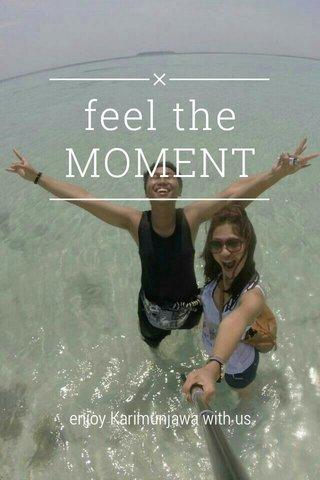 feel the MOMENT enjoy Karimunjawa with us