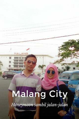 Malang City Honeymoon sambil jalan-jalan