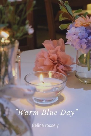 """""""Warm Blue Day"""" Belina rossely"""