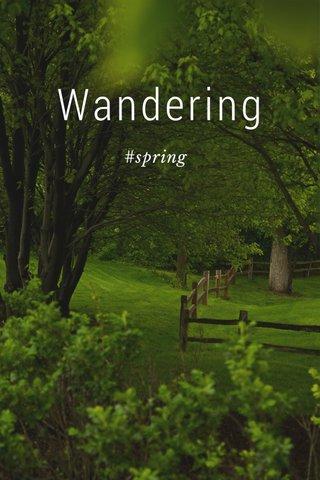 Wandering #spring