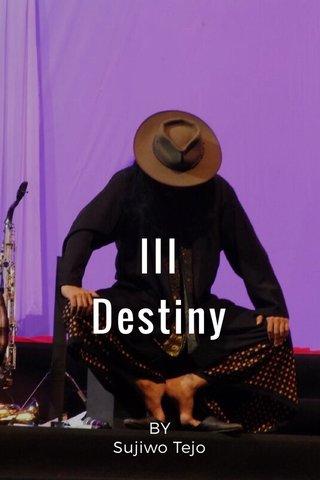 III Destiny BY Sujiwo Tejo