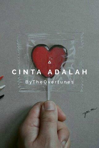 CINTA ADALAH ByTheOvertunes