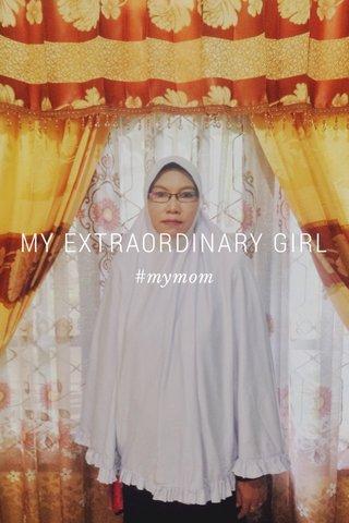 MY EXTRAORDINARY GIRL #mymom