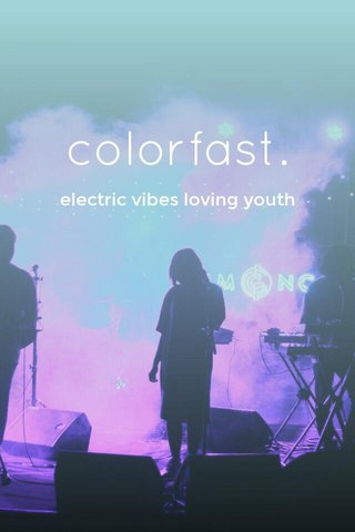 colorfast. electric vibes loving youth