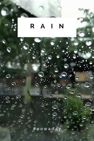 RAIN #nowaday
