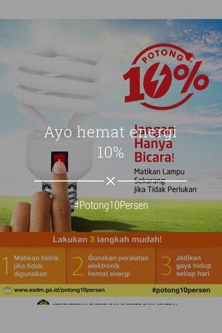 Ayo hemat energi 10% #Potong10Persen