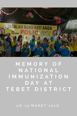 MEMORY OF NATIONAL IMMUNIZATION DAY AT TEBET DISTRICT 08-15 MARET 2016