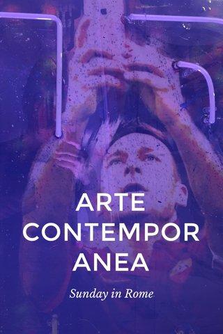 ARTE CONTEMPORANEA Sunday in Rome