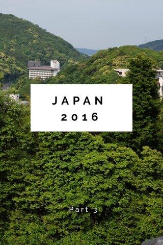 JAPAN 2016 Part 3