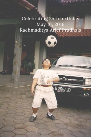 A chain of life R.A.Pradhala Celebrating 25th birthday May 16, 2016 Rachmaditya Arief Pradhala