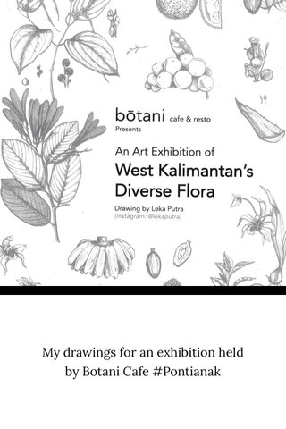 My drawings for an exhibition held by Botani Cafe #Pontianak
