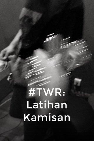 #TWR: Latihan Kamisan
