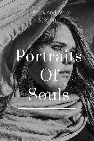 Portraits Of Souls The Black And White Session