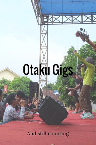 Otaku Gigs And still counting