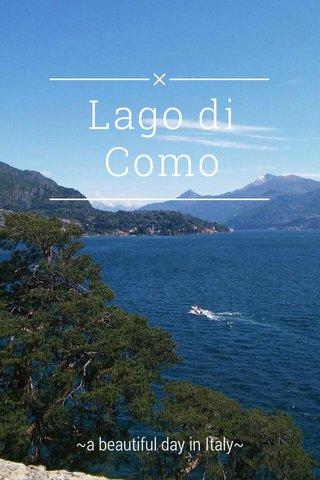 Lago di Como ~a beautiful day in Italy~