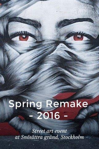 Spring Remake - 2016 - Street art event at Snösättra gränd, Stockholm