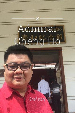 Admiral Cheng Ho Brief story