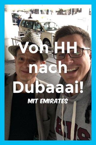 Von HH nach Dubaaai! Mit emirates