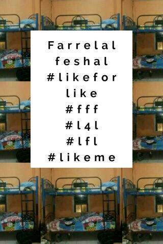 Farrelalfeshal #likeforlike #fff #l4l #lfl #likeme