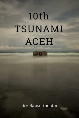 10th TSUNAMI ACEH timelapse theater