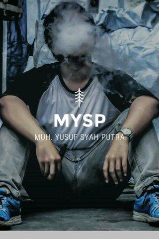 MYSP MUH. YUSUF SYAH PUTRA