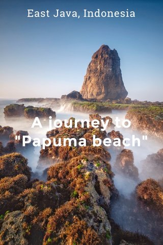 "A journey to ""Papuma beach"" East Java, Indonesia"