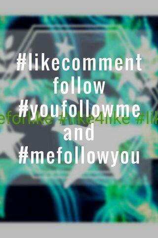 #likecommentfollow #youfollowme and #mefollowyou