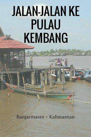 JALAN-JALAN KE PULAU KEMBANG Banjarmasin - Kalimantan Selatan