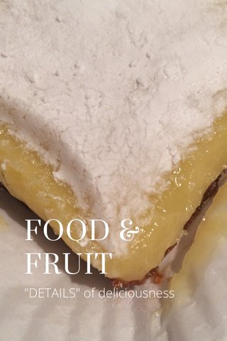 """FOOD & FRUIT """"DETAILS"""" of deliciousness"""