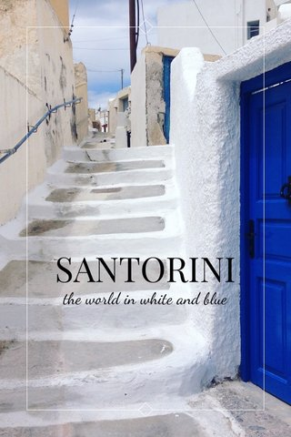 SANTORINI the world in white and blue