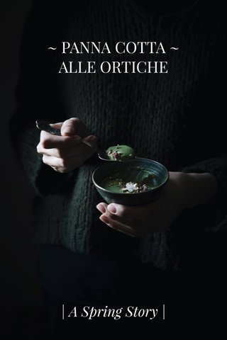 ~ PANNA COTTA ~ ALLE ORTICHE | A Spring Story |