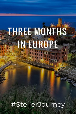 THREE MONTHS IN EUROPE #StellerJourney
