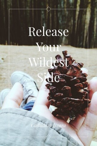 Release Your Wildest Side Cadudasa Isvara